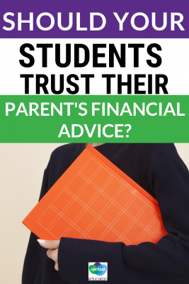 Many of us can trust our parents to give us sound financial advice. Unfortunately, that isn't true for many. Help your students know the difference.