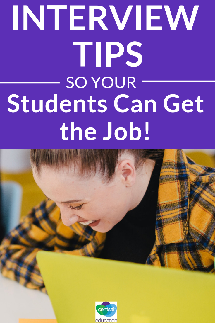 Interviews can be intimidating, especially to students who haven't ever had a job. Here are practical tips for you to share to help give your students the edge they need.