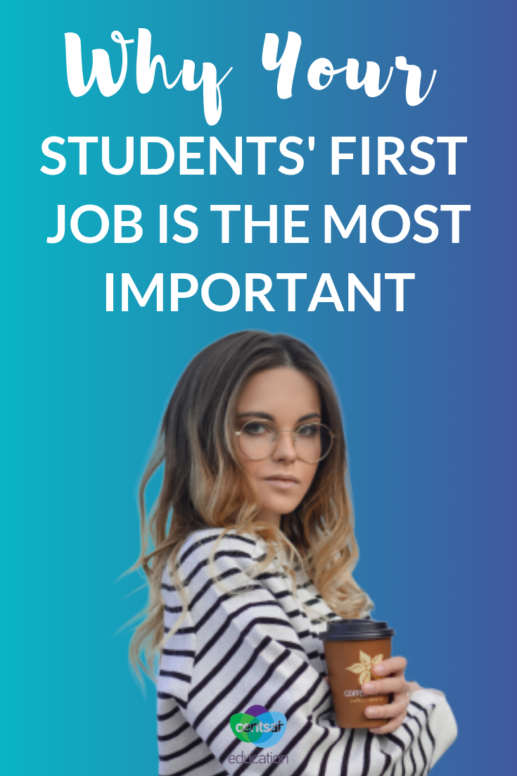 Everyone remembers their first job, but your students might not understand the hidden benefits of their first gig.