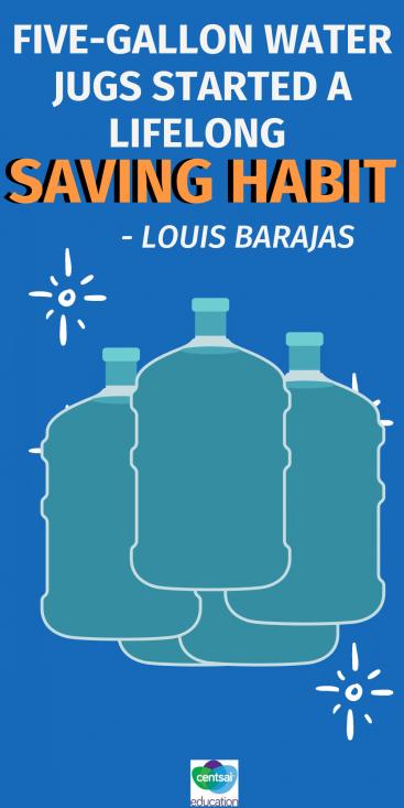 Louis Barajas: Five-Gallon Water Jugs Started a Lifelong Saving Habit